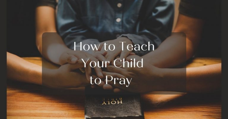 How To Teach Your Child to Pray- 9 Easy Tips